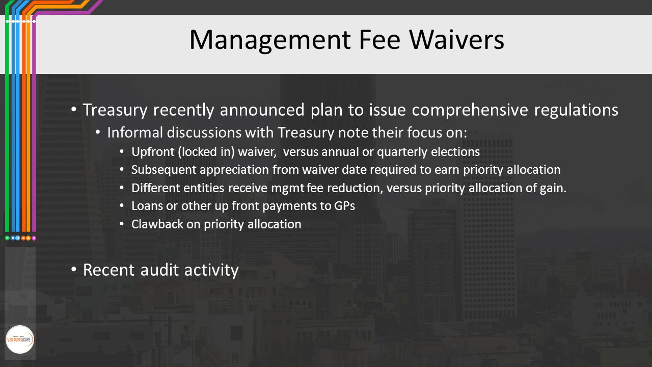 Management Fee Waivers Treasury recently announced plan to issue comprehensive regulations Informal discussions with Treasury note their focus on: Upf