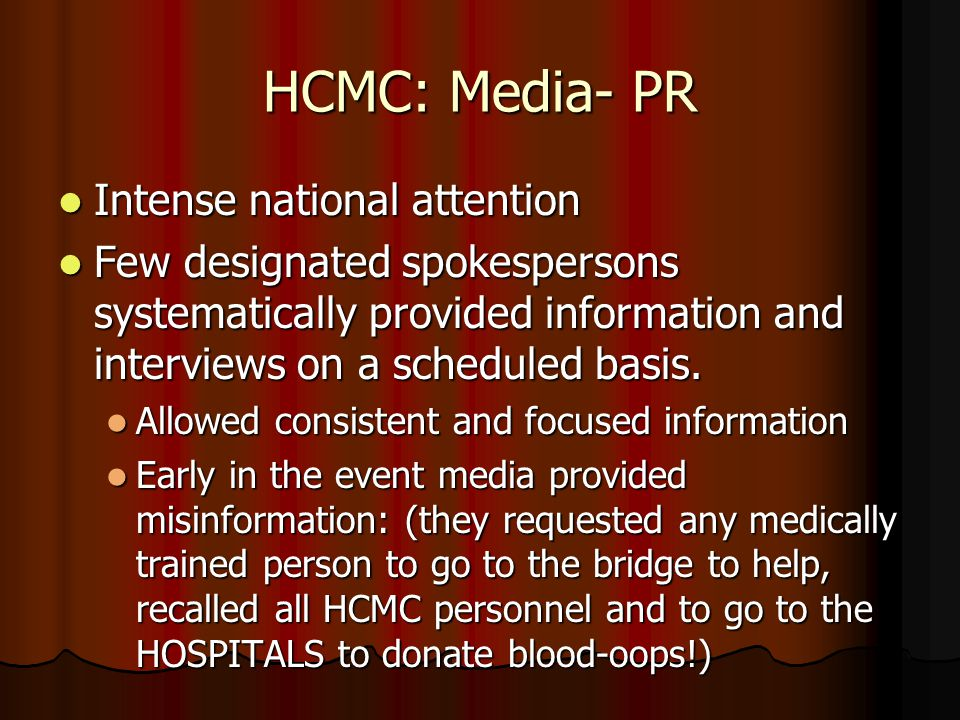HCMC: Media- PR Intense national attention Intense national attention Few designated spokespersons systematically provided information and interviews on a scheduled basis.