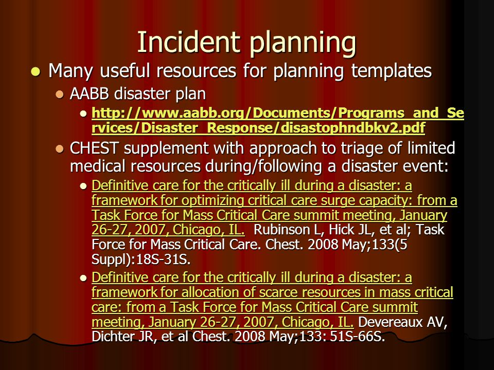 AABB preparedness plan Very general plan with many elements allowing response to many different kinds of incidents Very general plan with many elements allowing response to many different kinds of incidents Roles include: Roles include: Disaster coordinator Disaster coordinator Communications coordinator Communications coordinator Staffing coordinator Staffing coordinator IT managers IT managers Department managers Department managers Critical services-facilities Internal inventory-HS External needs-Medical Transportation Recruitment/Collections Vendor/supply chain Quality/Regulatory Phone system Donor coordinator Volunteer coordinator Safety security Response documentation