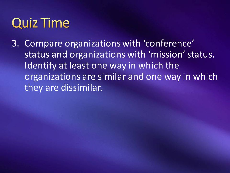 3.Compare organizations with 'conference' status and organizations with 'mission' status. Identify at least one way in which the organizations are sim
