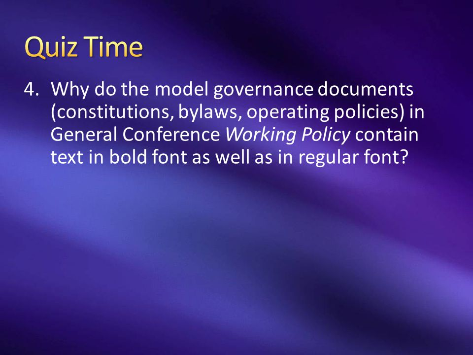4.Why do the model governance documents (constitutions, bylaws, operating policies) in General Conference Working Policy contain text in bold font as