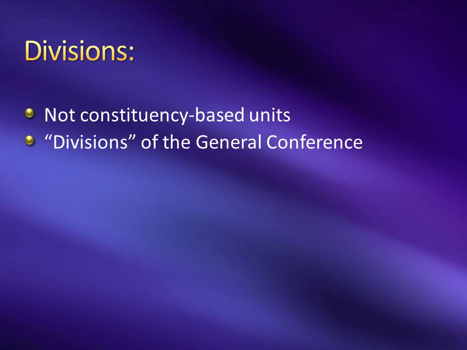 "Not constituency-based units ""Divisions"" of the General Conference"