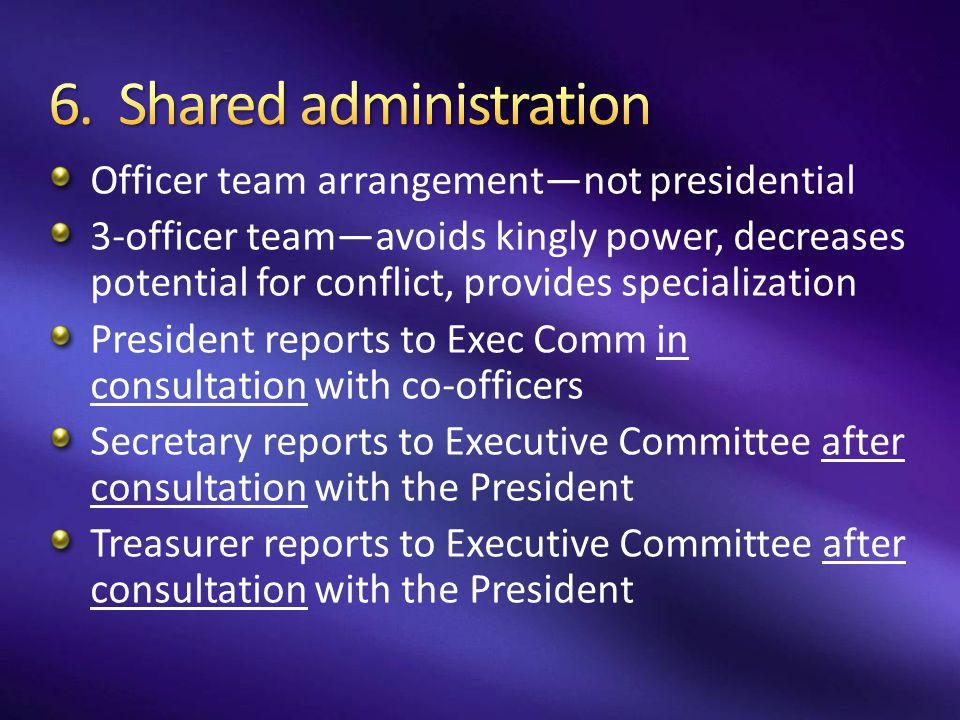 Officer team arrangement—not presidential 3-officer team—avoids kingly power, decreases potential for conflict, provides specialization President repo
