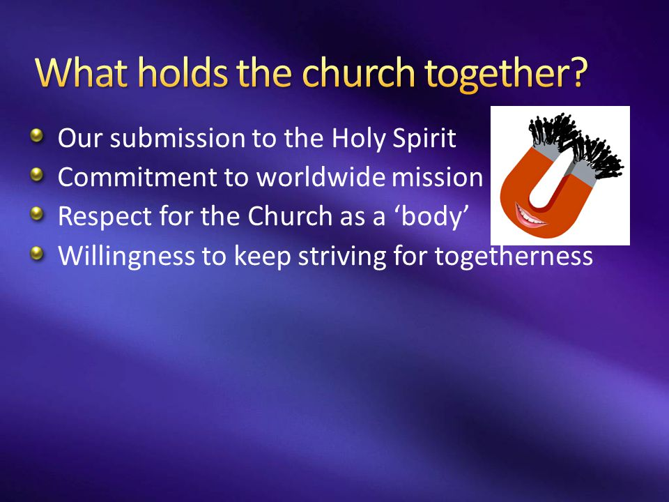 Our submission to the Holy Spirit Commitment to worldwide mission Respect for the Church as a 'body' Willingness to keep striving for togetherness