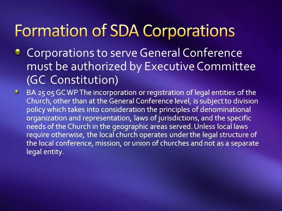 Corporations to serve General Conference must be authorized by Executive Committee (GC Constitution) BA 25 05 GC WP The incorporation or registration