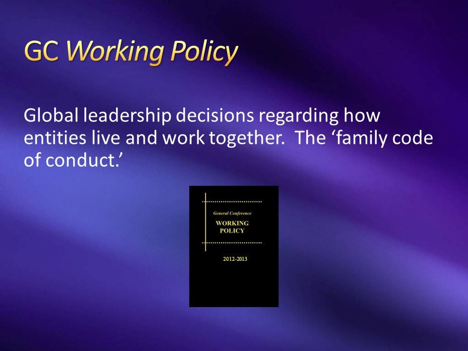 Global leadership decisions regarding how entities live and work together. The 'family code of conduct.' 2012-2013