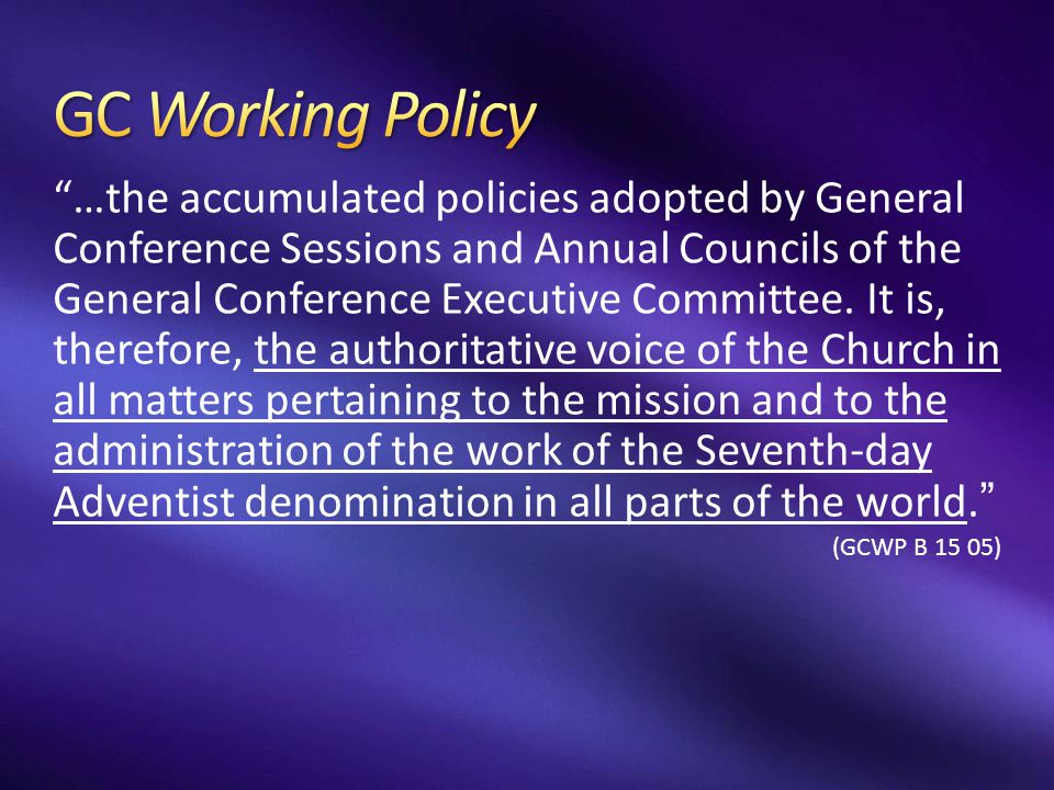 """…the accumulated policies adopted by General Conference Sessions and Annual Councils of the General Conference Executive Committee. It is, therefore,"