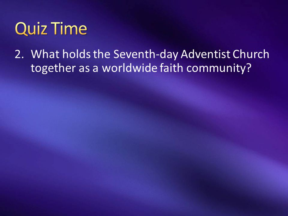 2.What holds the Seventh-day Adventist Church together as a worldwide faith community?