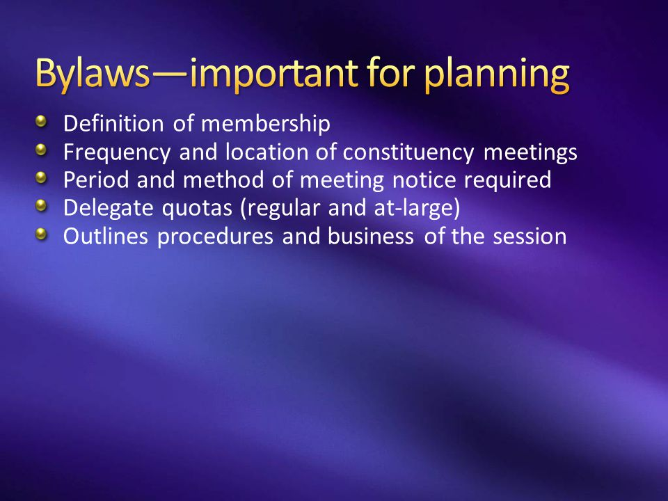 Definition of membership Frequency and location of constituency meetings Period and method of meeting notice required Delegate quotas (regular and at-