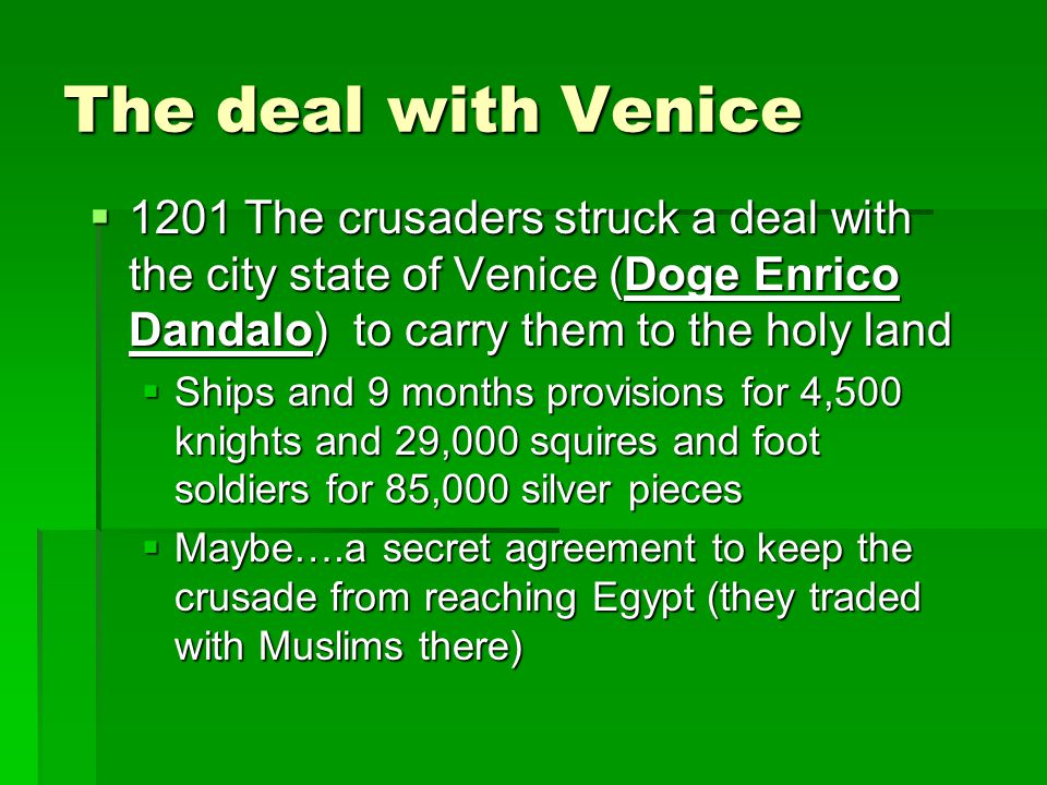 Problems  Theobold dies and Boniface is named the Crusade leader  Boniface more interested in Byzantium than Jerusalem  French Knights either chose not to go or left from France on foot  When the crusaders arrive at Venice they only have 10,000 people total (34,000 silver pieces short)