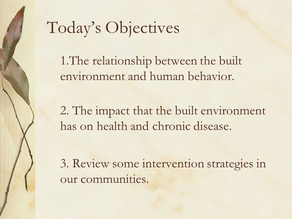 Today's Objectives 1.The relationship between the built environment and human behavior.