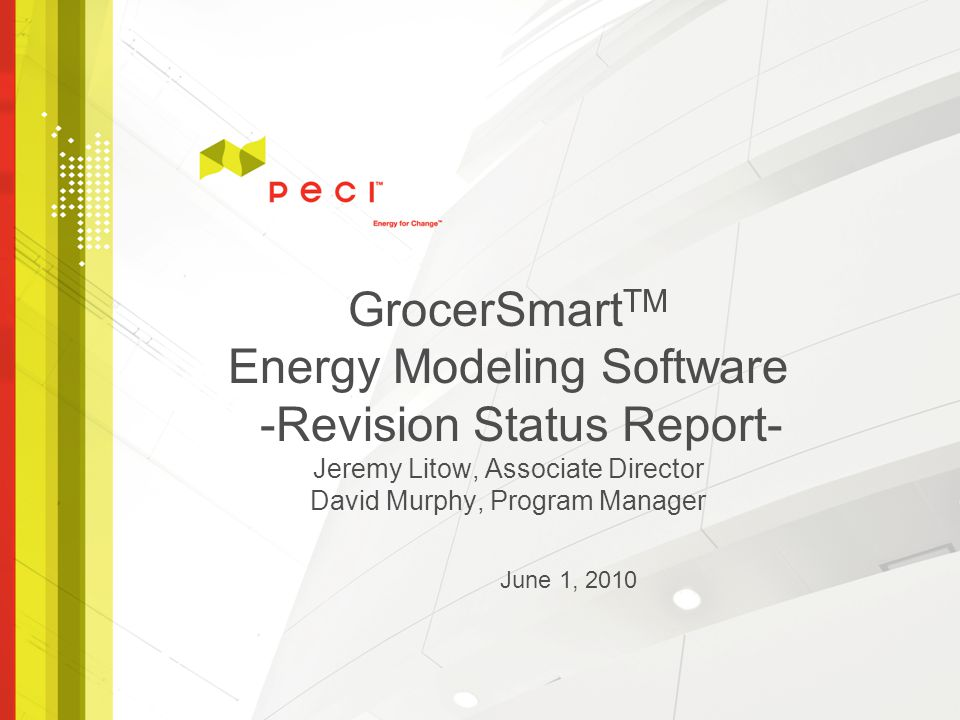 GrocerSmart TM Energy Modeling Software -Revision Status Report- Jeremy Litow, Associate Director David Murphy, Program Manager June 1, 2010
