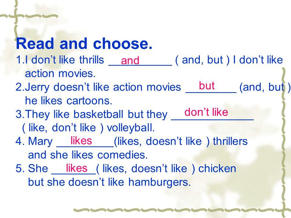 I like ---- and I like -----. I like ---- but I don't like -----.