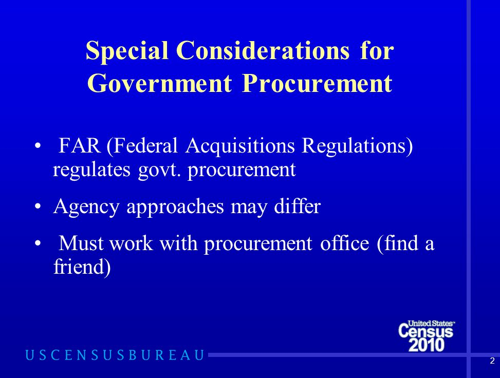 2 Special Considerations for Government Procurement FAR (Federal Acquisitions Regulations) regulates govt.