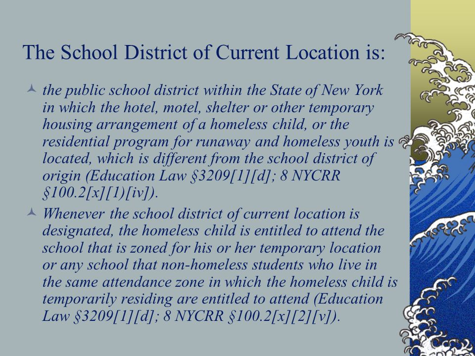 The School District of Current Location is: the public school district within the State of New York in which the hotel, motel, shelter or other tempor