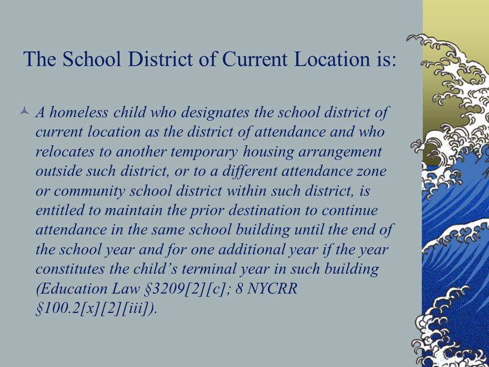 The School District of Current Location is: A homeless child who designates the school district of current location as the district of attendance and