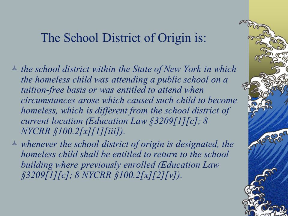 The School District of Origin is: the school district within the State of New York in which the homeless child was attending a public school on a tuit