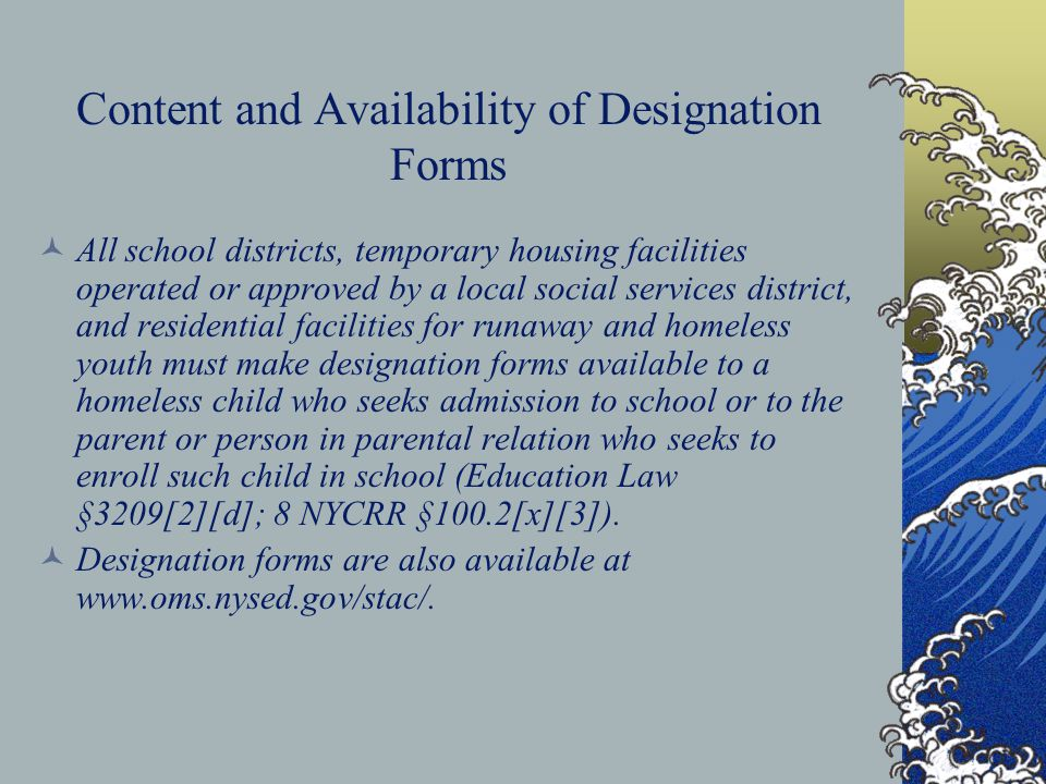 Content and Availability of Designation Forms All school districts, temporary housing facilities operated or approved by a local social services distr