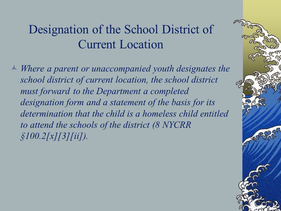 Designation of the School District of Current Location Where a parent or unaccompanied youth designates the school district of current location, the s