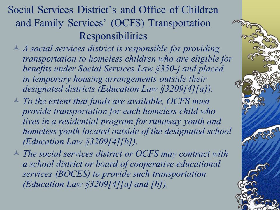 Social Services District's and Office of Children and Family Services' (OCFS) Transportation Responsibilities A social services district is responsibl