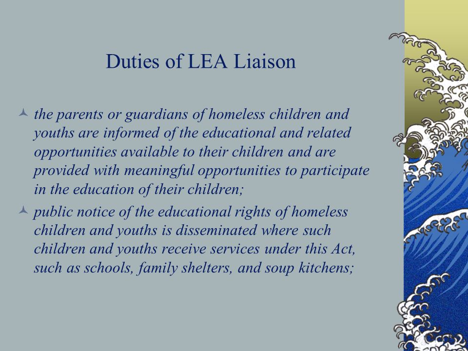 Duties of LEA Liaison the parents or guardians of homeless children and youths are informed of the educational and related opportunities available to
