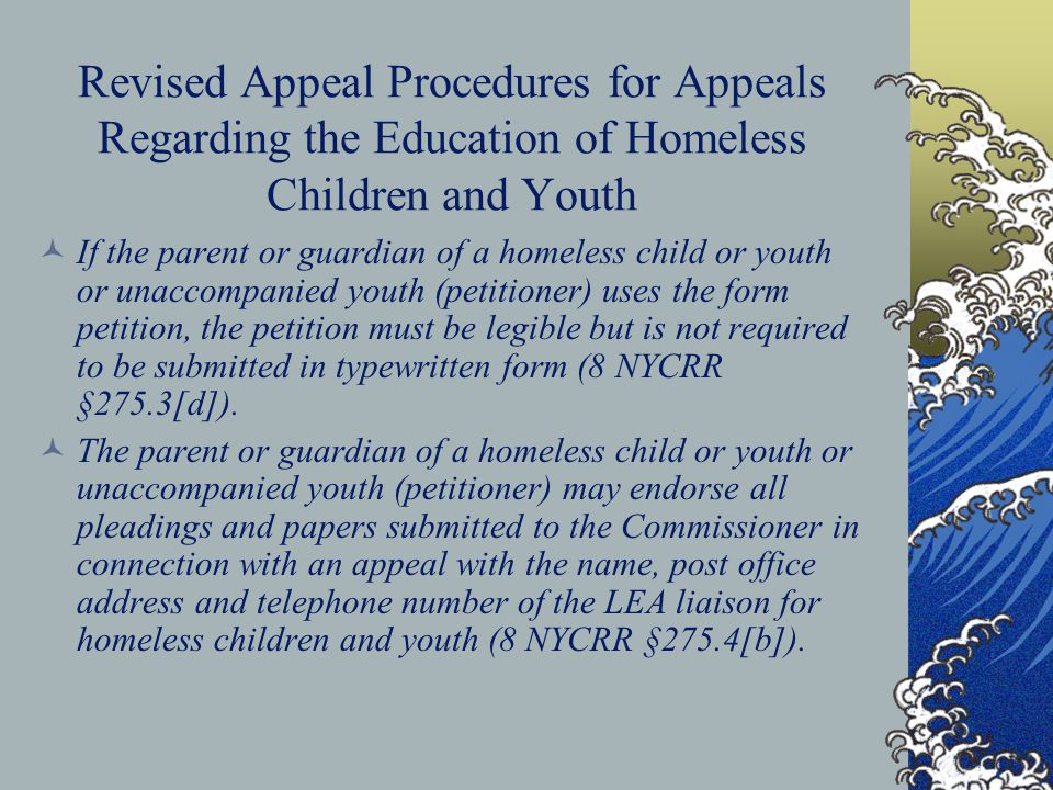 Revised Appeal Procedures for Appeals Regarding the Education of Homeless Children and Youth If the parent or guardian of a homeless child or youth or
