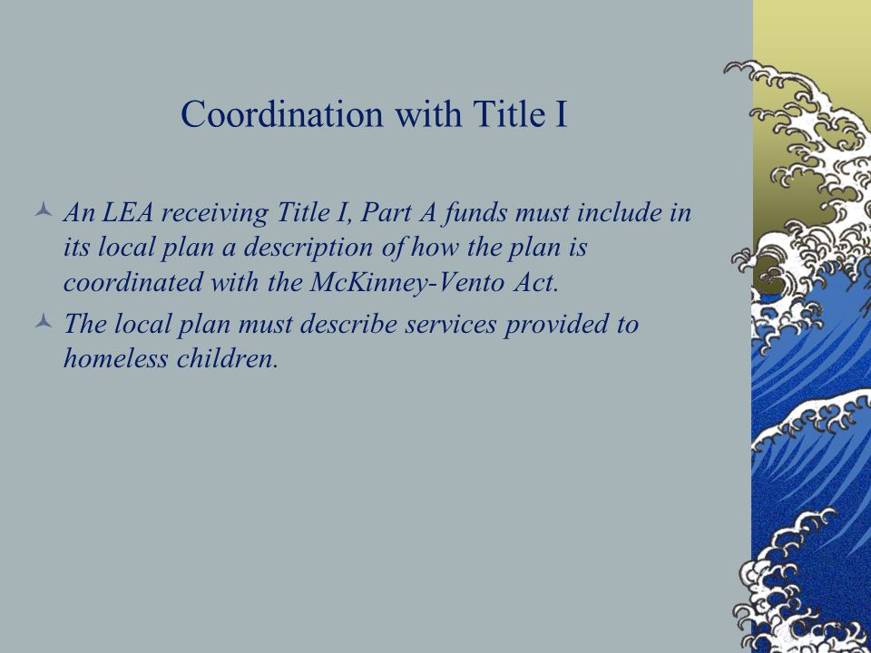 Coordination with Title I An LEA receiving Title I, Part A funds must include in its local plan a description of how the plan is coordinated with the