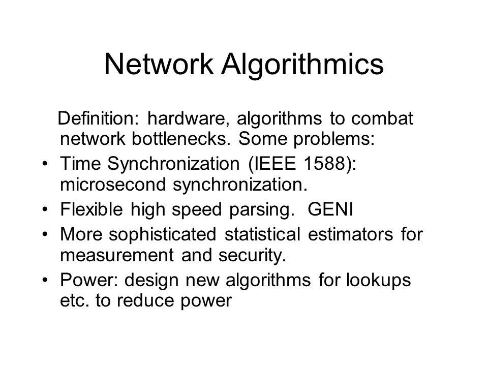Network Algorithmics Definition: hardware, algorithms to combat network bottlenecks.