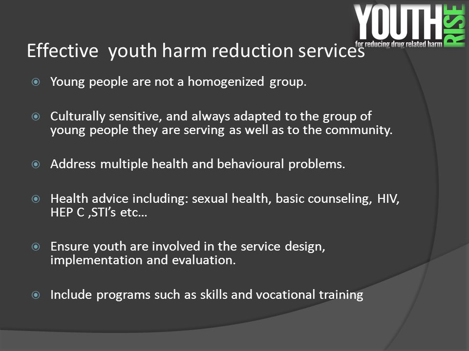 Effective youth harm reduction services  Young people are not a homogenized group.  Culturally sensitive, and always adapted to the group of young p