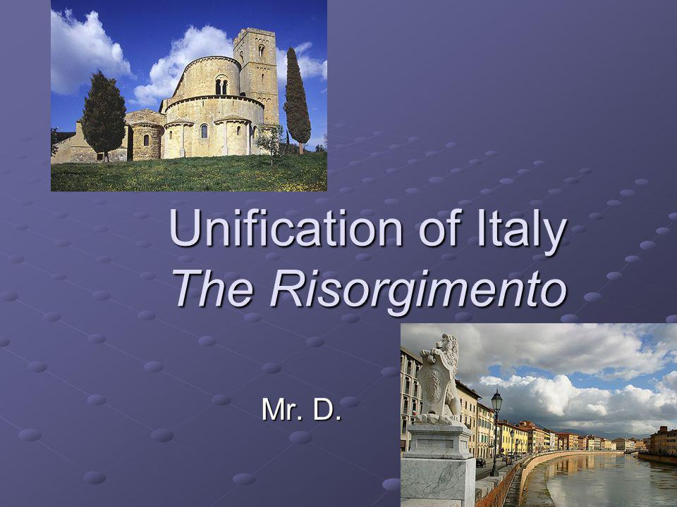 Unification of Italy The Risorgimento Mr. D.