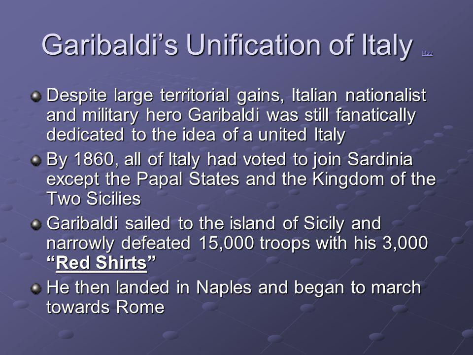 Garibaldi's Unification of Italy Map Map Despite large territorial gains, Italian nationalist and military hero Garibaldi was still fanatically dedica