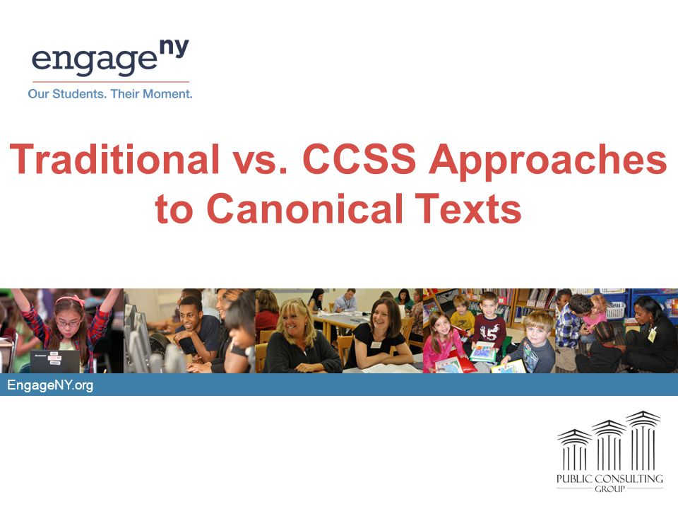 EngageNY.org Traditional vs. CCSS Approaches to Canonical Texts