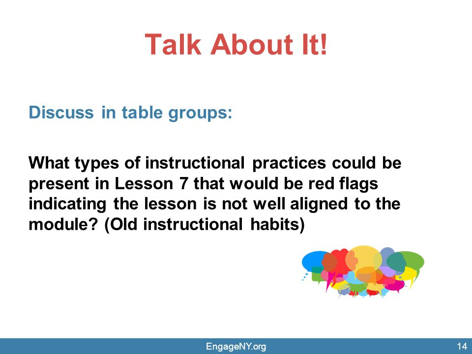 Talk About It! Discuss in table groups: What types of instructional practices could be present in Lesson 7 that would be red flags indicating the less