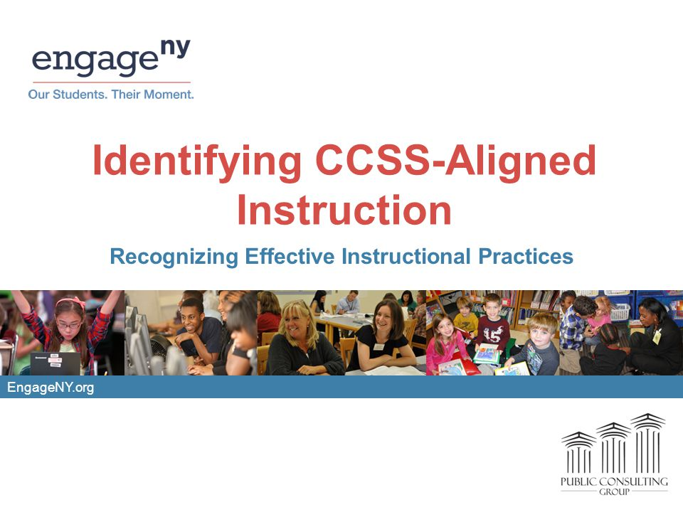 EngageNY.org Identifying CCSS-Aligned Instruction Recognizing Effective Instructional Practices