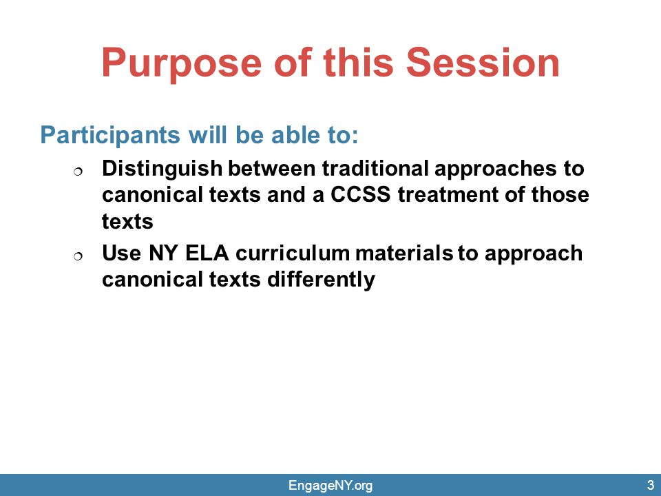 Purpose of this Session Participants will be able to:  Distinguish between traditional approaches to canonical texts and a CCSS treatment of those te
