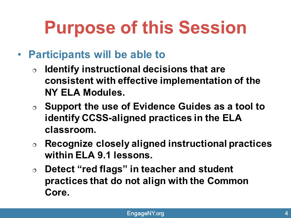Purpose of this Session Participants will be able to  Identify instructional decisions that are consistent with effective implementation of the NY ELA Modules.