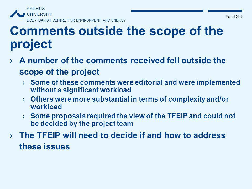 AARHUS UNIVERSITY DCE - DANISH CENTRE FOR ENVIRONMENT AND ENERGY May 14 2013 Comments outside the scope of the project ›A number of the comments recei