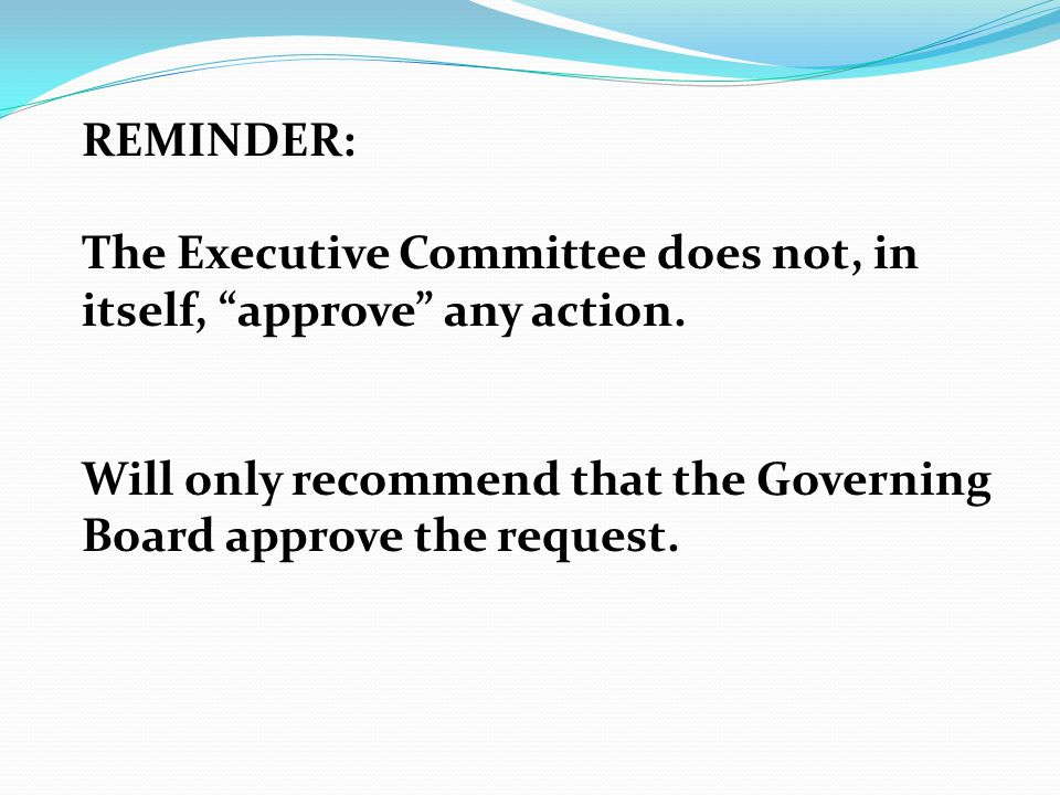 REMINDER: The Executive Committee does not, in itself, approve any action.