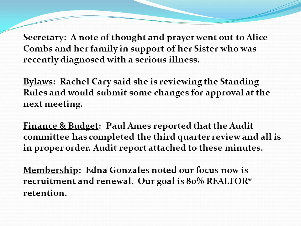 Secretary: A note of thought and prayer went out to Alice Combs and her family in support of her Sister who was recently diagnosed with a serious illness.