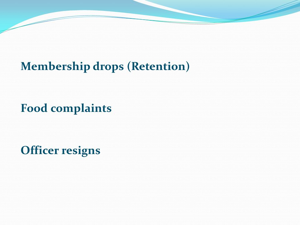 Membership drops (Retention) Food complaints Officer resigns