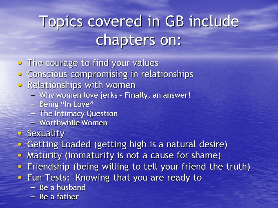 Topics covered in GB include chapters on: The courage to find your values The courage to find your values Conscious compromising in relationships Cons