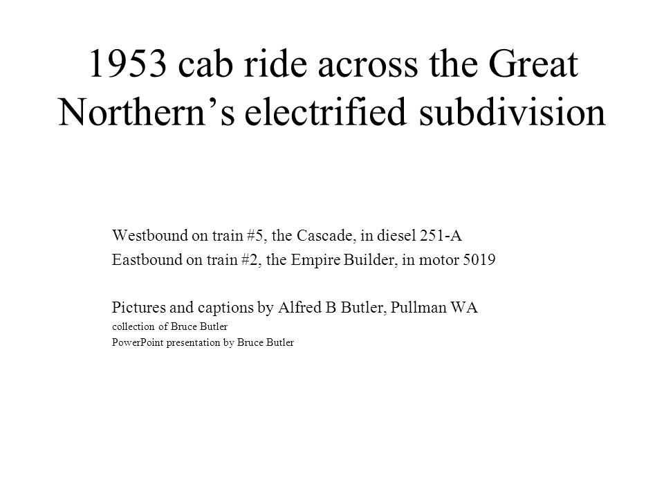 1953 cab ride across the Great Northern's electrified subdivision Westbound on train #5, the Cascade, in diesel 251-A Eastbound on train #2, the Empir