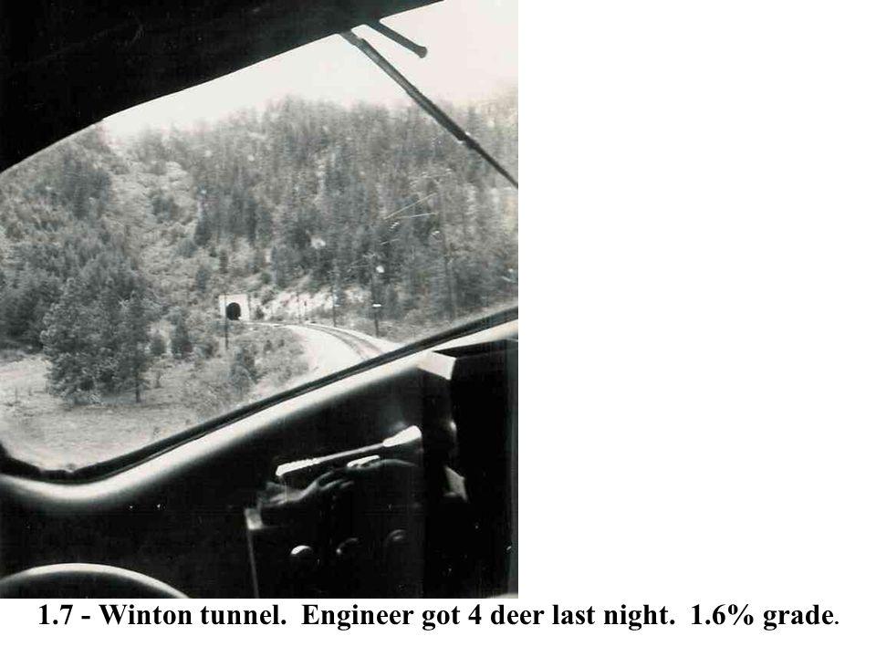 1.7 - Winton tunnel. Engineer got 4 deer last night. 1.6% grade.