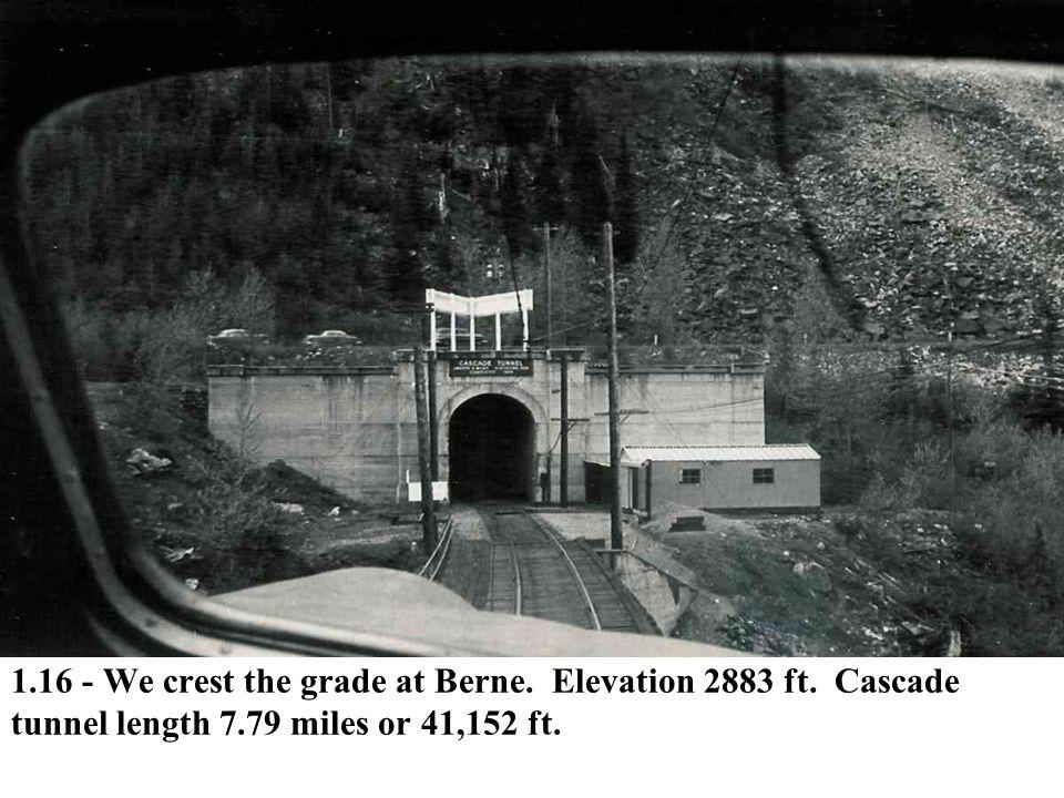 1.16 - We crest the grade at Berne. Elevation 2883 ft. Cascade tunnel length 7.79 miles or 41,152 ft.