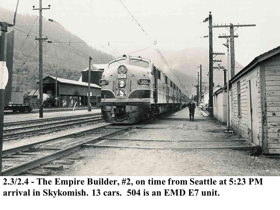 2.3/2.4 - The Empire Builder, #2, on time from Seattle at 5:23 PM arrival in Skykomish. 13 cars. 504 is an EMD E7 unit.