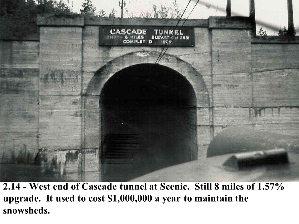 2.14 - West end of Cascade tunnel at Scenic. Still 8 miles of 1.57% upgrade. It used to cost $1,000,000 a year to maintain the snowsheds.