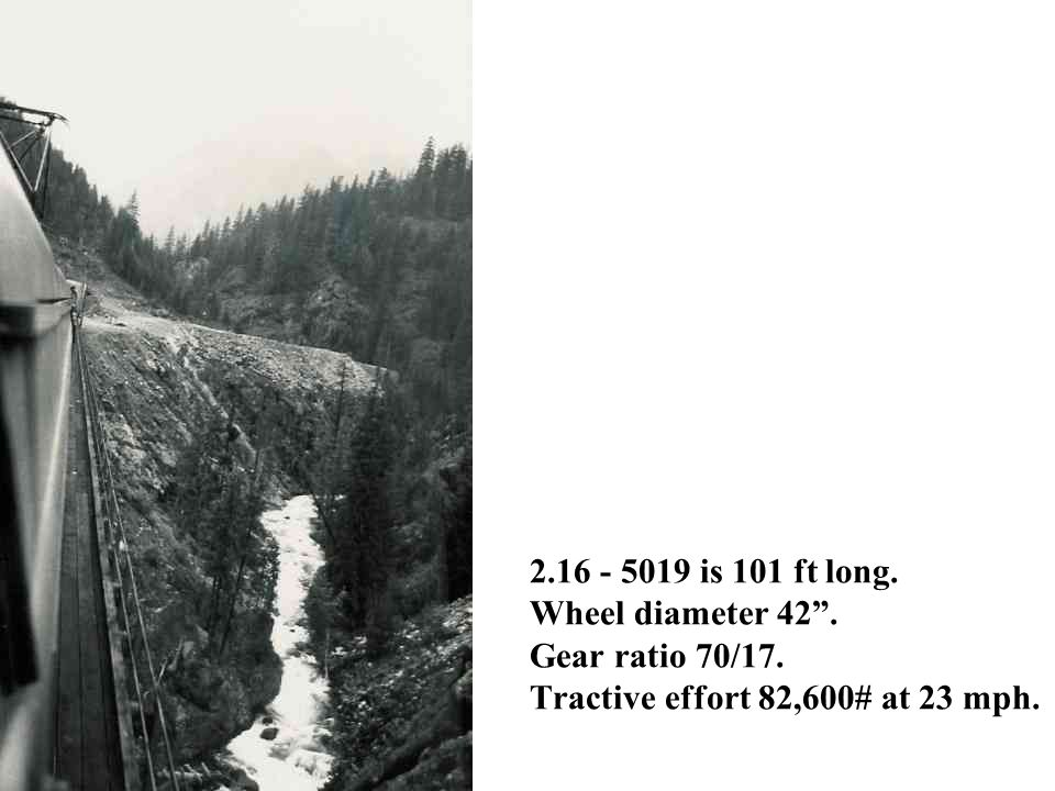"2.16 - 5019 is 101 ft long. Wheel diameter 42"". Gear ratio 70/17. Tractive effort 82,600# at 23 mph."