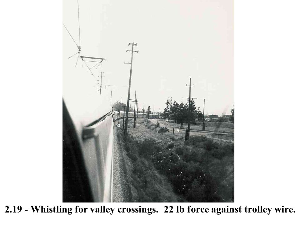 2.19 - Whistling for valley crossings. 22 lb force against trolley wire.