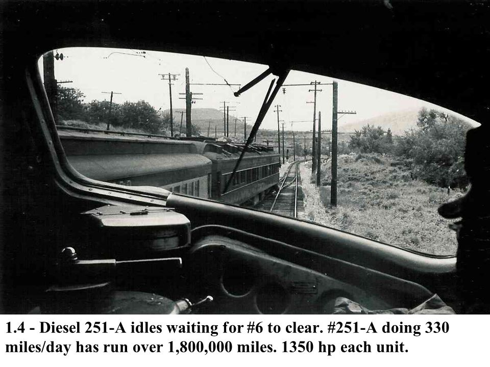 1.4 - Diesel 251-A idles waiting for #6 to clear. #251-A doing 330 miles/day has run over 1,800,000 miles. 1350 hp each unit.