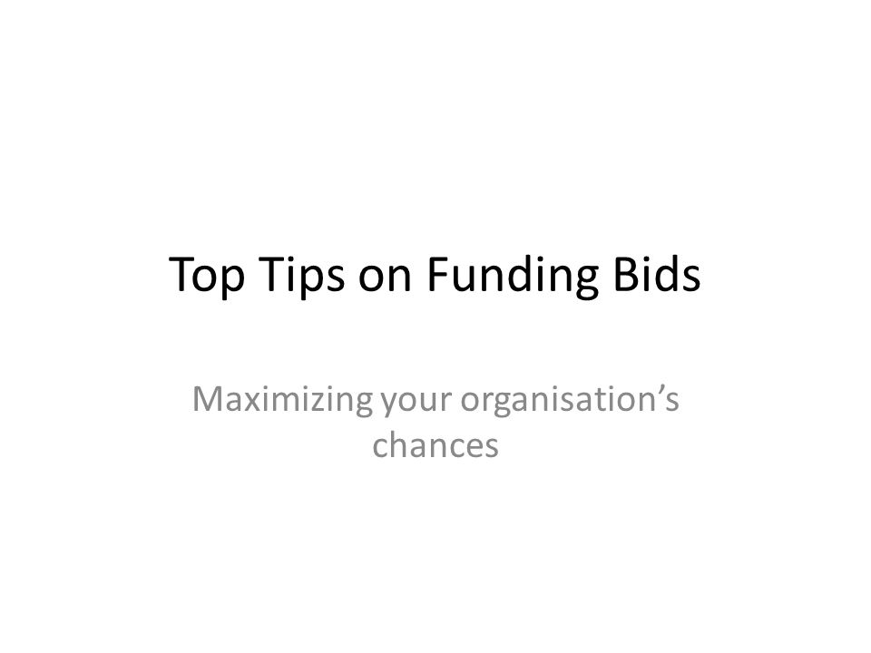 Top Tips on Funding Bids Maximizing your organisation's chances